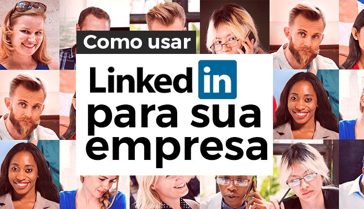 linkedin-como-usar-as-grandes-possibilidades-desta-rede-para-sua-empresa